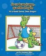 Es un buen juego, querido dragon / It's a Good Game, Dear Dragon (Dear Dragon Bilingual) ...