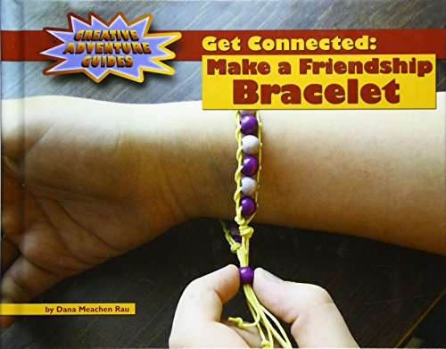 Get Connected: Make a Friendship Bracelet (Adventure Guides): Dana Meachen Rau