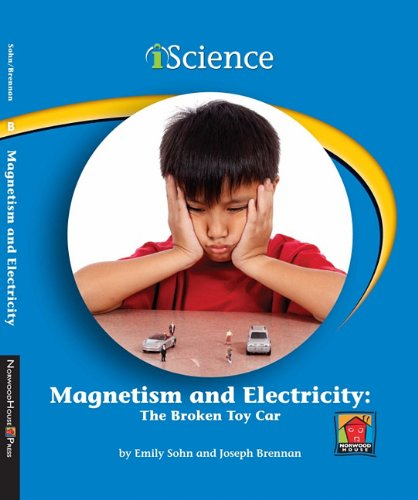 Magnetism and Electricity: The Broken Toy Car (iScience Readers: Level B): Emily Sohn, Joseph ...