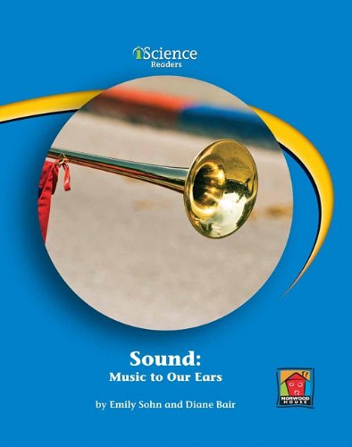 Sound: Music to Our Ears: Music to Your Ears (iScience Readers, Level B) (9781599534190) by Emily Sohn; Diane Bair