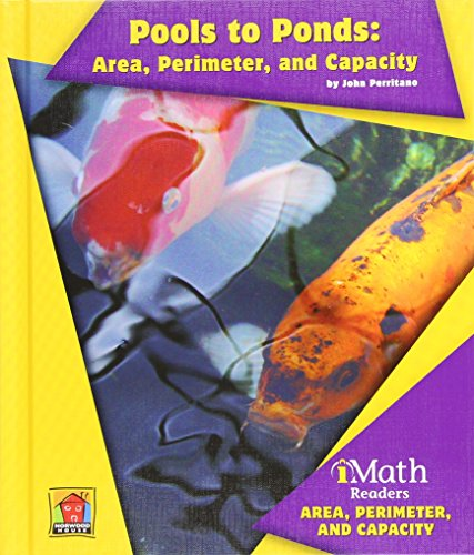 9781599535609: Pools to Ponds: Area, Perimeter, and Capacity (Imath Readers, Level B)