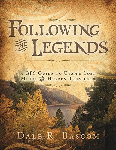 Following the Legends: A GPS Guide to Utah's Lost Mines and Hidden Treasures (Paperback): Dale...