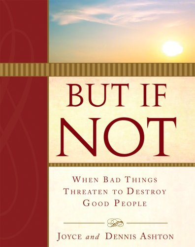 9781599551661: But If Not: When Bad Things Threaten to Destroy Good People