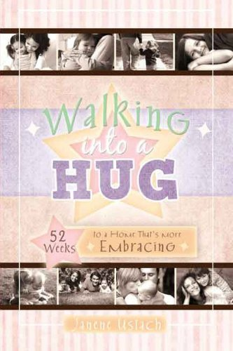 9781599552255: Walking into a Hug: 52 Weeks to a Home That's More Embracing