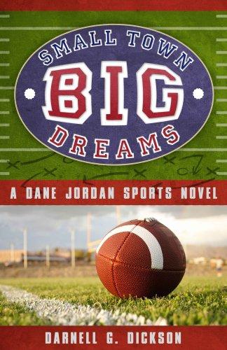 Small Town, Big Dreams: A Dane Jordan Sports Novel: Dickson, Darnell G.