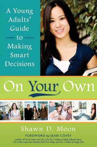 On Your Own: A Young Adults' Guide to Making Smart Decisions: Shawn D. Moon