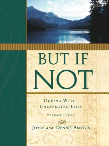 But If Not, Vol. 3: Coping With Personal Tragedy: Joyce and Dennis Ashton