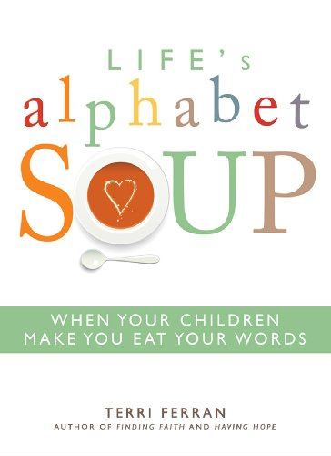 9781599552866: Life's Alphabet Soup: When Your Children Make You Eat Your Words