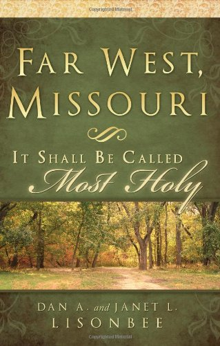 9781599553344: Far West, Missouri: It Shall Be Called Most Holy