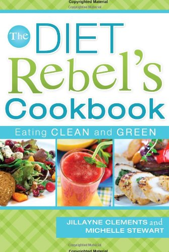 9781599553610: The Diet Rebels Cookbook: Eating Clean and Green