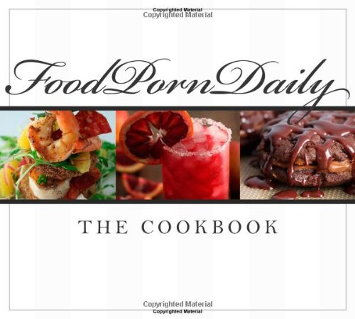 9781599553993: Food Porn Daily: The Cookbook