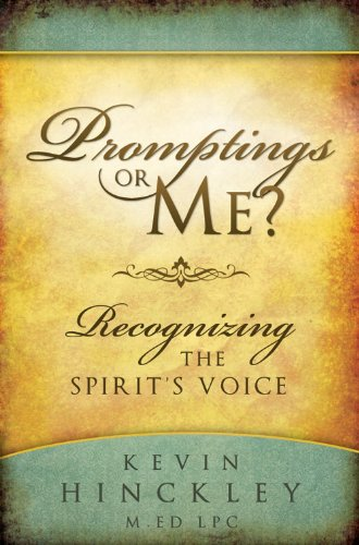 Promptings or Me?: Recognizing the Spirit's Voice: Hinckley, Kevin
