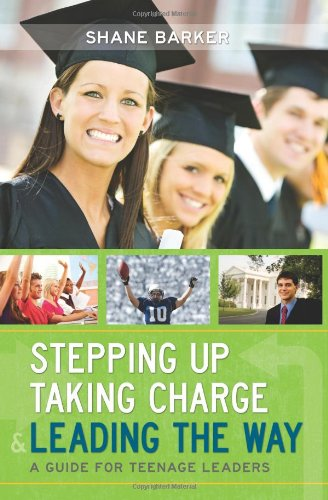 9781599555034: Stepping Up, Taking Charge and Leading the Way: A Guide for Teenage Leaders