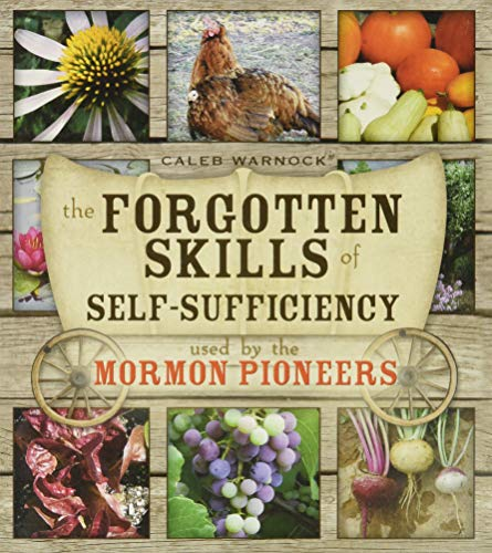 9781599555102: The Forgotten Skills of Self-Sufficiency Used by the Mormon Pioneers