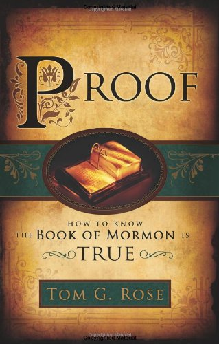 Proof: How to Know the Book of Mormon is True: Tom G. Rose