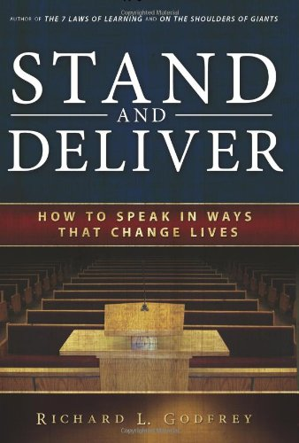Stand and Deliver: How to Speak in Ways that Change Lives: Richard L. Godfrey