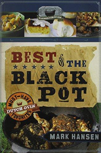 Best of the Black Pot: Must-Have Dutch Oven Favorites: Mark Hansen