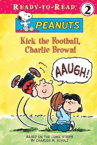 Kick the Football, Charlie Brown! (Peanuts Ready-To-Read: Level 2): Charles M Schulz