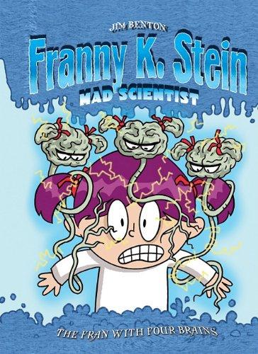 The Fran with Four Brains (Franny K. Stein, Mad Scientist): Jim Benton