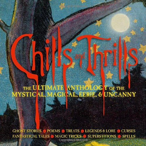9781599620862: Chills and Thrills: The Ultimate Anthology of the Mystical, Magical, Eerie and Uncanny