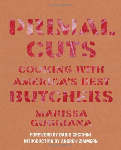 Primal Cuts Cooking with America's Best Butchers