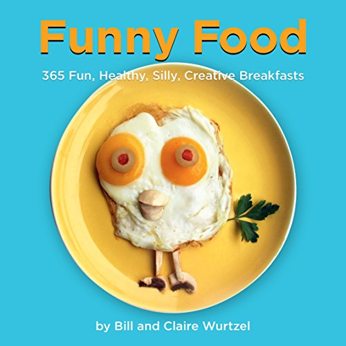 Funny Food: 365 Fun, Healthy, Silly, Creative Breakfasts: Wurtzel, Bill; Wurtzel, Claire