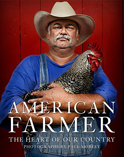 American Farmer: The Heart of Our Country (Hardback): Paul Mobley, Katrina Fried