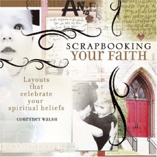 9781599630021: Scrapbooking Your Faith: Layouts That Celebrate Your Spiritual Beliefs