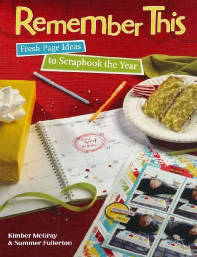 Remember This: Fresh Page Ideas to Scrapbook the Year: McGray, Kimber
