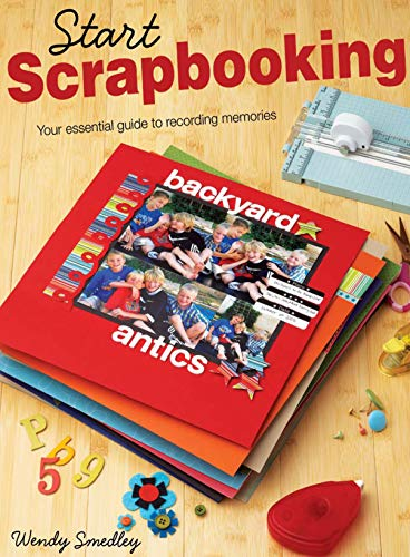 9781599631288: Start Scrapbooking: Your Essential Guide to Recording Memories