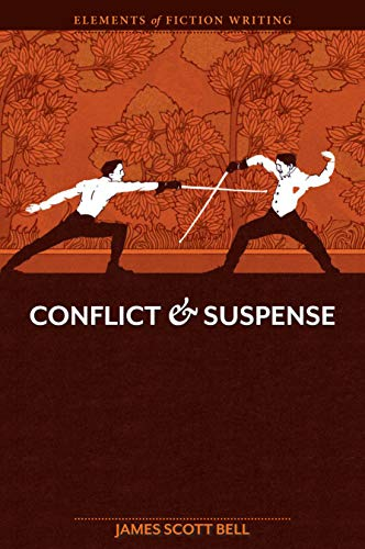 Elements of Fiction Writing - Conflict and Suspense: Scott Bell, James