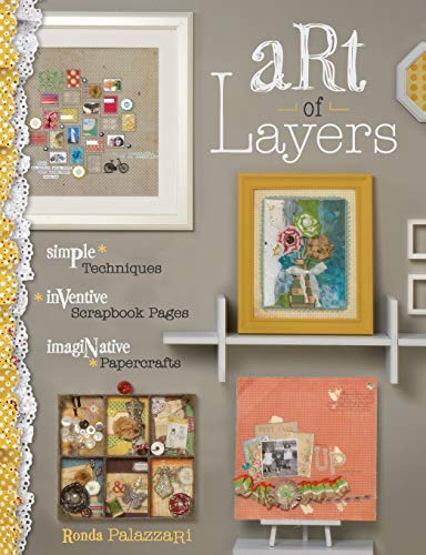 9781599632841: Art of Layers: Simple Techniques, Inventive Scrapbook Pages, Imaginative Papercrafts