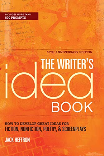 9781599633862: The Writer's Idea Book 10th Anniversary Edition: How to Develop Great Ideas for Fiction, Nonfiction, Poetry, and Screenplays