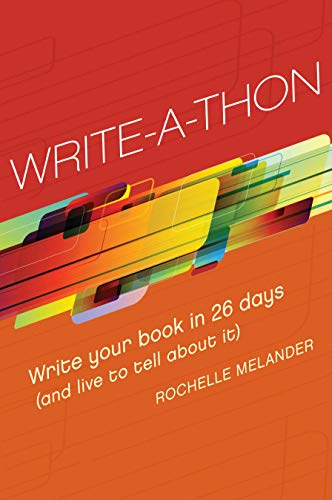 9781599633916: Write-A-Thon: Write Your Book in 26 Days (And Live to Tell About It)