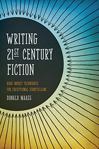 Writing 21st Century Fiction: High Impact Techniques for Exceptional Storytelling: Maass, Donald