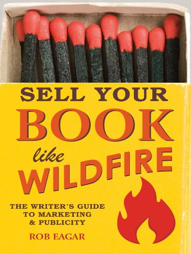 9781599634210: Sell Your Book Like Wildfire: The Writer's Guide to Marketing and Publicity