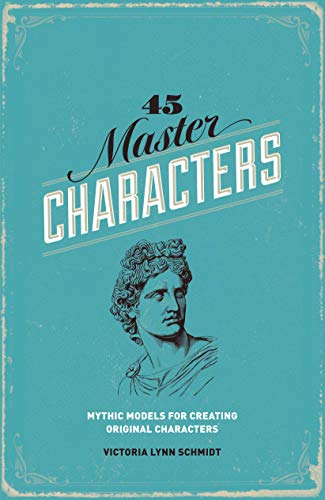 9781599635347: 45 Master Characters: Mythic Models for Creating Original Characters, Revised Edition