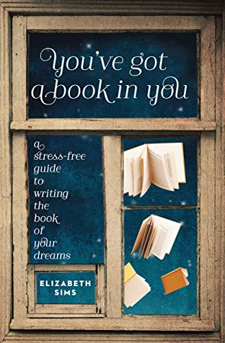 You've Got a Book In You: A Stress-Free Guide to Writing the Book of Your Dreams: Elizabeth ...