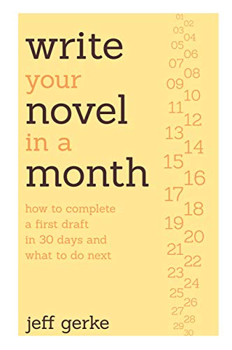 Write Your Novel in a Month: How to Complete a First Draft in 30 Days and What to Do Next: Jeff ...