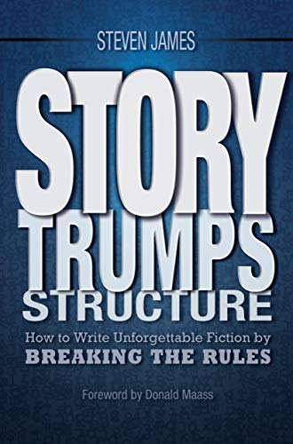 9781599636511: Story Trumps Structure: How to Write Unforgettable Fiction by Breaking the Rules