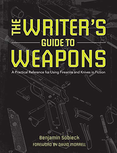 9781599638157: The Writer's Guide to Weapons: A Practical Reference for Using Firearms and Knives in Fiction