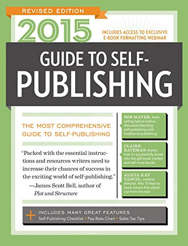 2015 Guide to Self-Publishing, Revised Edition: The Most Comprehensive Guide to Self-Publishing: ...