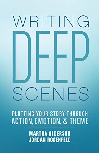 9781599638836: Writing Deep Scenes: Plotting Your Story Through Action, Emotion, and Theme
