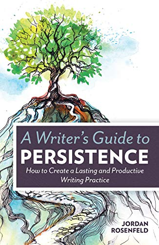 9781599638843: A Writer's Guide To Persistence: How to Create a Lasting and Productive Writing Practice