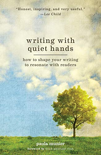 Writing With Quiet Hands: How to Shape Your Writing to Resonate with Readers: Paula Munier