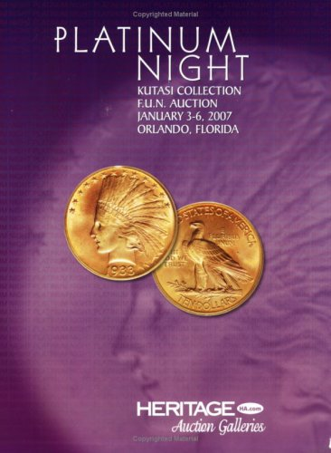 "Heritage Platinum Night ""Kutasi Collection"" F.U.N. Coin Auction #422 January 3-6, 2007 ..."