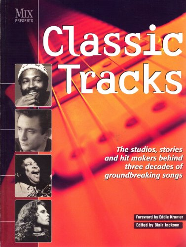 9781599690278: Classic Tracks - The Studios, Stories and Hit Makers Behind Three Decades of Groundbreaking Songs