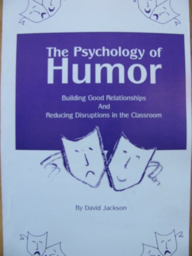 The Psychology of Humor: Building Good Relationships and Reducing Disruptions in the Classroom: ...