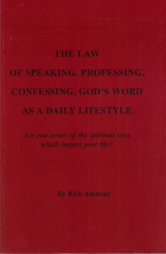 The Law of Speaking, Professing, Confessing, God's Word As a Daily Lifestyle: Rich Anthony