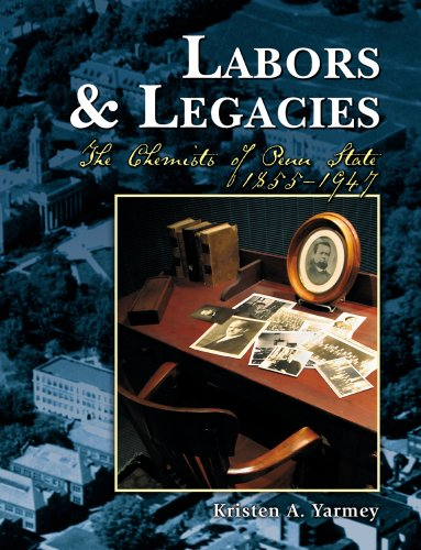 Labors & Legacies: The Chemists of Penn State 1855-1947(Illustrated): Kristen A. Yarmey